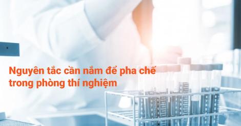 Những nguyên tắc cần nắm khi pha chế trong phòng thí nghiệm